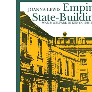 Empire Statebuildingri (Eastern African Studies): War and Welfare in Kenya, 1925-1952