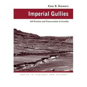Imperial Gullies: Soil Erosion and Conservation in Lesotho (Series in Ecology & History)