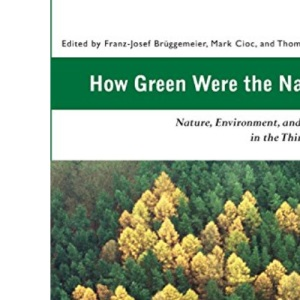 How Green Were the Nazis?: Nature, Environment, and Nation in the Third Reich (Series in Ecology & History)