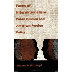 Faces of Internationalism: Public Opinion and American Foreign Policy