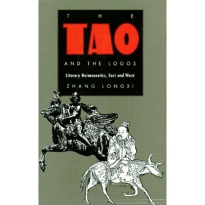 The Tao and the Logos: Literary Hermeneutics, East and West (Post-Contemporary Interventions)