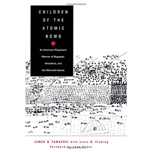 Children of the Atomic Bomb: An American Physician's Memoirs of Nagasaki, Hiroshima, and the Marshall Islands