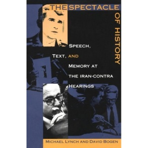 The Spectacle of History: Speech, Text and Memory at the Iran-Contra Hearings (Post-Contemporary Interventions)