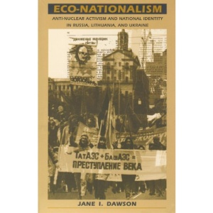 Eco-nationalism: Anti-nuclear Activism and National Identity in Russia, Lithuania and Ukraine