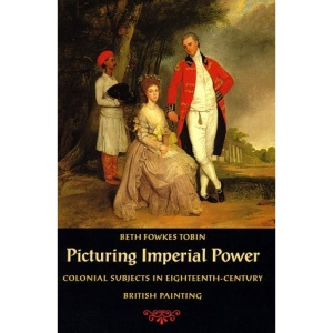 Picturing Imperial Power: Colonial Subjects in Eighteenth-century British Painting