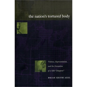 The Nation's Tortured Body: Violence Representation, and the Formation of a Sikh Diaspora