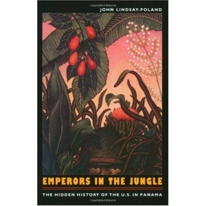 Emperors in the Jungle: The Hidden History of the U.S. in Panama (American Encounters/Global Interactions)