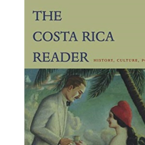 The Costa Rica Reader: History, Culture, Politics (The Latin America Readers)