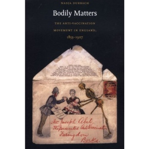 Bodily Matters: The Anti-Vaccination Movement in England, 1853-1907 (Radical Perspectives)