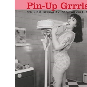 Pin-up Grrrls: Feminism, Sexuality, Popular Culture