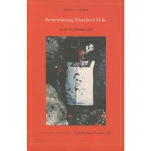 Remembering Pinochet's Chile: The Memory Box of Pinochet's Chile Bk. 1: On the Eve of London, 1998 (Latin America Otherwise: Languages, Empires, Nations)