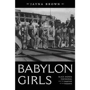 Babylon Girls: Black Women Performers at the Threshold of the Modern