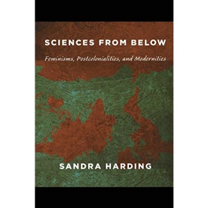 Sciences from Below: Feminisms, Postcolonialisms, and Modernities (Next Wave: New Directions in Women's Studies)