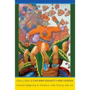 Chicana Sexuality and Gender: Cultural Refiguring in Literature, Oral History, and Art (Latin America Otherwise: Languages, Empires, Nations)