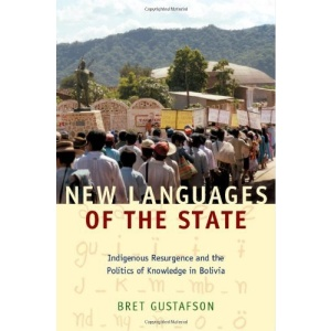 New Languages of the State: Indigenous Resurgence and the Politics of Knowledge in Bolivia (Narrating Native Histories)