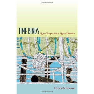 Time Binds: Queer Temporalities, Queer Histories (Perverse Modernities)