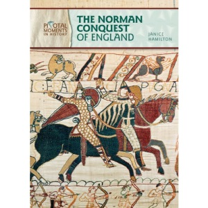 The Norman Conquest of England (Pivotal Moments in History)