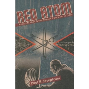 Red Atom: Russia's Nuclear Power Program from Stalin to Today (Pittburgh Series in Russian & East European Studies) (Pitt Series in Russian and East European Studies)