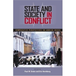 State and Society in Conflict: Comparative Perspectives on the Andean Crises (Pitt Latin American Series)
