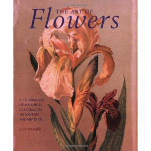 Art of Flowers, The: A Celebration of Botanical Illustration, Its Masters and Methods