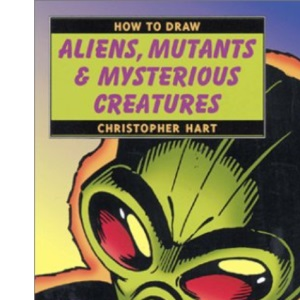 How to Draw Aliens, Mutants and Mysterious Creatures (How to Draw)