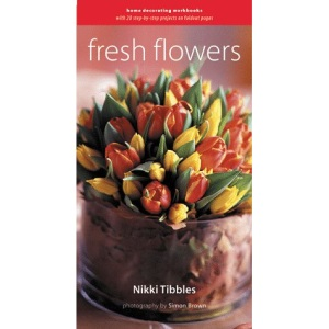 Fresh Flowers: Home Decorating Workbooks with 20 Step-By-Step Projects on Foldout Pages (Decorative Painter's Library)
