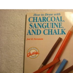 How to Draw with Charcoal, Sanguine and Chalk (Artists Library)