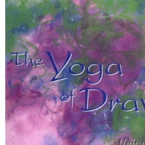 The Yoga of Drawing: Uniting Body, Mind and Spirit in the Art of Drawing (Path of Painting/Jeanne Carbonetti)