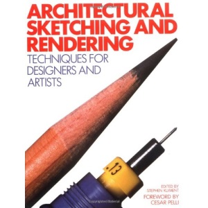 Architectural Sketching and Rendering Techniques for Designers and Artists