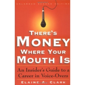 There's Money Where Your Mouth Is: The Insider's Guide to a Career in Voice-overs