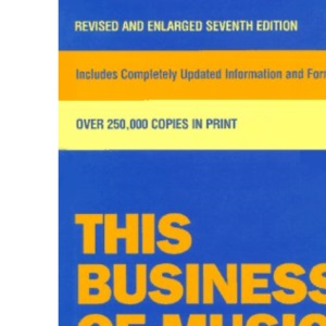 This Business of Music: A Practical Guide to the Music Industry for Publishers, Writers, Record Companies, Producers, Artists, Agents