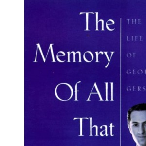 The Memory of All That: Life of George Gershwin