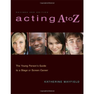 Acting A to Z (Revised Second Edition): The Young Person's Guide to a Stage or Screen Career