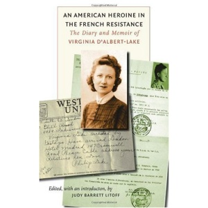 An American Heroine in the French Resistance: The Diary and Memoir of Virginia D'Albert-Lake (World War II: The Global, Human, and Ethical Dimension)