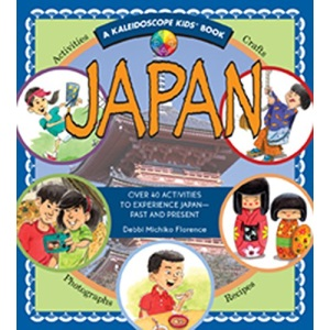 Japan: Over 40 Activities to Experience Japan - Past and Present (Kaleidoscope Kids Books (Williamson Publishing))