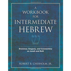 A Workbook for Intermediate Hebrew: Grammar, Exegesis, and Commentary on Jonah and Ruth