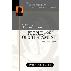 Exploring People of the Old Testament: Volume 3 (John Phillips Bible Characters)