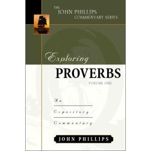 Exploring Proverbs, Vol. 1 (John Phillips Commentary)
