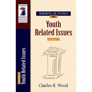 Sermon Outlines on Youth Related Issues: 2 (Wood Sermon Outlines)