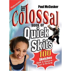 The Colossal Book of Quick Skits: Bite-Sized Plays to Provoke and Ponder