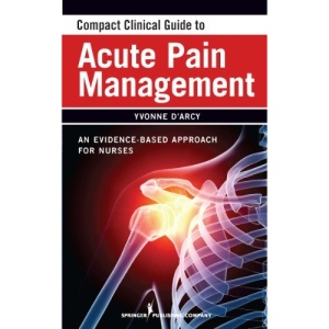 Compact Guide to Acute Pain Management: An Evidence-Based Approach (Compact Clinical Guide)