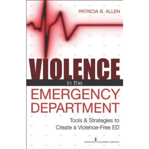 Violence in the Emergency Department: Tools and Strategies to Create a Violence-free ED