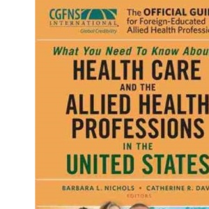 The Official Guide for Foreign Educated Health Care Professionals: What You Need to Know About Health Care Professionals in the United States
