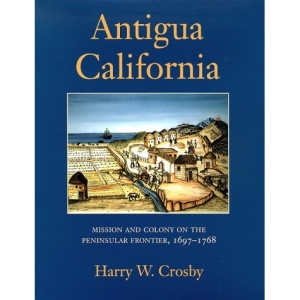 Antigua California: Mission and Colony on the Peninsular Frontier, 1697-1768 (University of Arizona Southwest Center Book)