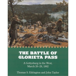 Battle of Glorieta Pass PA: A Gettysburg in the West, March 26-28, 1862