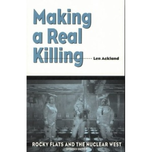 Making a Real Killing: Rocky Flats and the Nuclear West