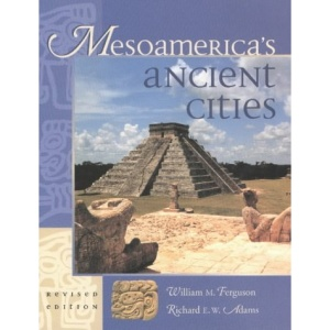 Mesoamerica's Ancient Cities: Aerial Views of Pre-Columbian Ruins in Mexico, Guatemala, Belize and Honduras