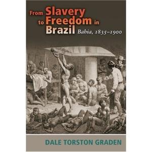 From Slavery to Freedom in Brazil: Bahia, 1835-1900 (Dialogos) (Dialogos Series)