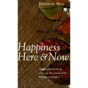 Happiness Here and Now: The Eightfold Path of Jesus Revisited with Buddhist Insights (A medio media book)