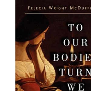 To Our Bodies Turn We Then: Body as Word and Sacrament in the Works of John Donne